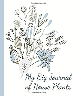 My Big Journal of House Plants - Keep Track on the Water, Fertilizer & Light Preferences of Your Green Friends: 114 Pages of Space for Notes on 27 Plants. 7.5