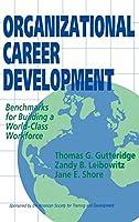 Organizational Career Development: Benchmarks for Building a World-Class Workforce (Jossey Bass Business & Management Series)