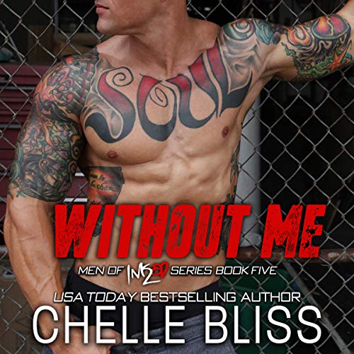 Without Me     Men of Inked, Book 5              Written by:                                                                                                                                 Chelle Bliss                               Narrated by:                                                                                                                                 Ryan West                      Length: 8 hrs and 23 mins     1 rating     Overall 5.0