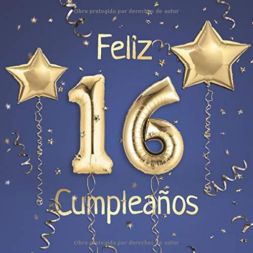 Feliz 16 Cumpleaños: El Libro de Visitas de mis 16 años para Fiesta de Cumpleaños - 21x21cm - 100 Páginas para Felicitaciones, Saludos, Fotos y ... - Tema: Globos de Oro sobre Fondo azul