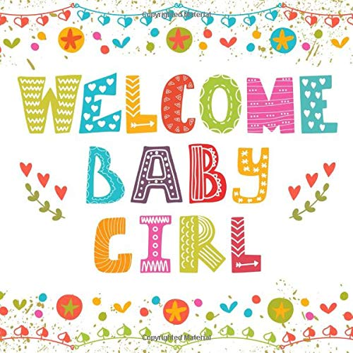 """Welcome Baby Girl: Colorful Baby Shower Guest Book Celebration Welcome, Guest Sign In Message Log, Keepsake Memory Book For Family and Friends To ... 8.5""""x8.5"""" Paperback (Fabulous Collections)"""
