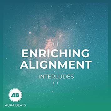 ! ! Enriching Alignment Interludes ! !