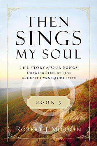 Then Sings My Soul Book 3: The Story of Our Songs: Drawing Strength from the Great Hymns of Our Faith (Then Sings My Sou