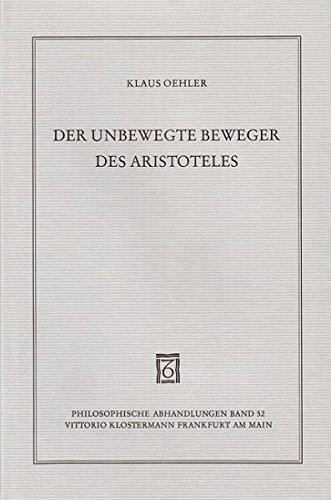 Der Unbewegte Beweger des Aristoteles (Philosophische Abhandlungen / Ab Band 118 herausgegeben von Dina Emundts, Holmer Steinfath und Tobias Rosefeldt, Band 52)