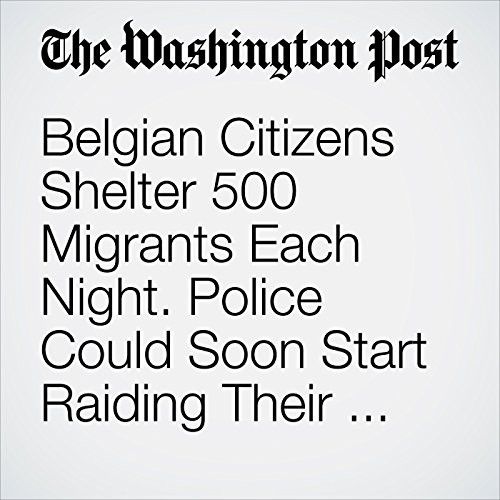 Belgian Citizens Shelter 500 Migrants Each Night. Police Could Soon Start Raiding Their Homes. copertina