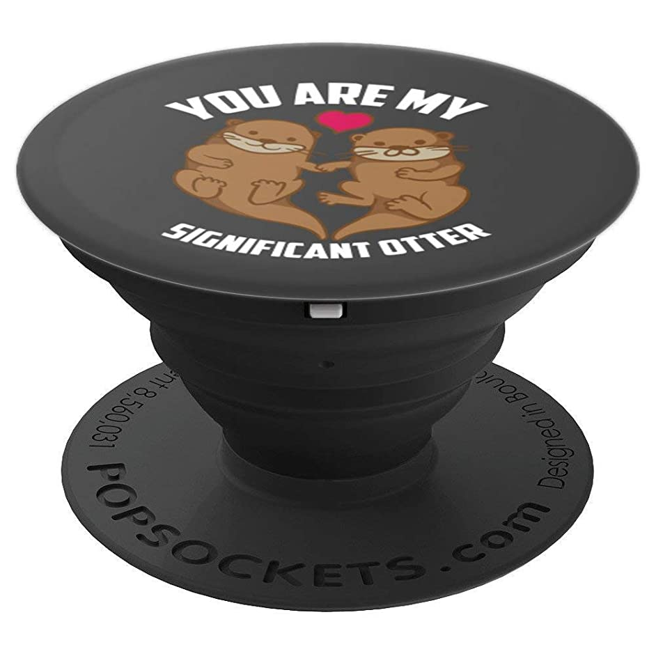 You Are My Significant Otter Art Otterly Amazing Love Gift - PopSockets Grip and Stand for Phones and Tablets