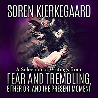 Soren Kierkegaard: A Selection of Writings from Fear and Trembling, Either Or, and The Present Moment audiobook cover art