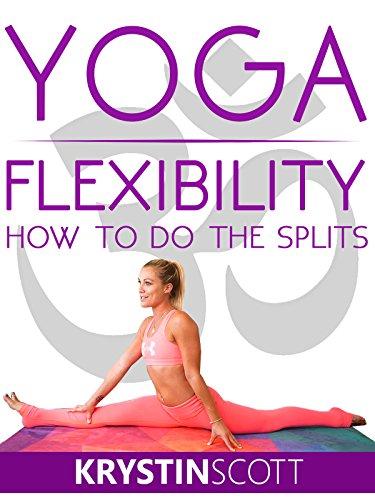 Yoga Flexibility: How To Do The Splits With Krystin Scott