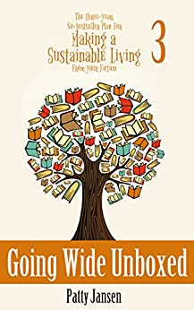 Going Wide Unboxed (The Three--year, No-bestseller Plan For Making a Sustainable Living From Your Fiction Book 3) by [Patty Jansen]