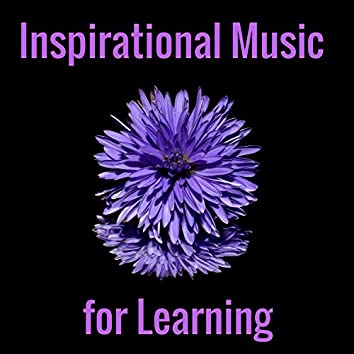 Inspirational Music for Learning - Studying Deep Concentration Songs to Study and Learn