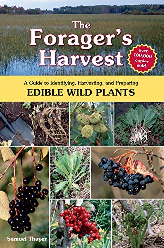 The Forager's Harvest: A Guide to Identifying, Harvesting, and Preparing Edible Wild Plants by [Samuel Thayer]