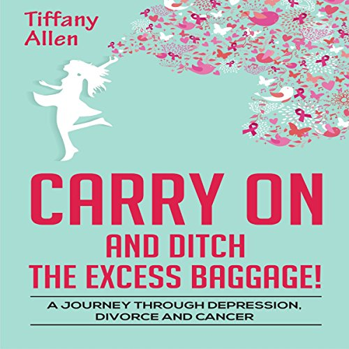 Carry On and Ditch the Excess Baggage!     A Journey Through Depression, Divorce, and Cancer              By:                                                                                                                                 Tiffany Allen                               Narrated by:                                                                                                                                 Kelsea Burke                      Length: 3 hrs and 51 mins     Not rated yet     Overall 0.0