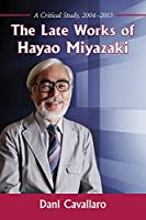 The Late Works of Hayao Miyazaki: A Critical Study 2004-2013