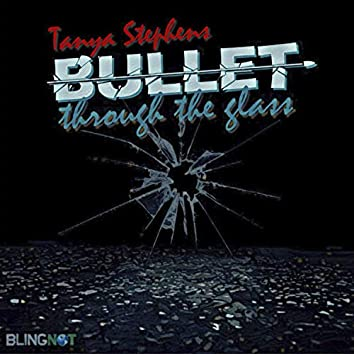 Bullet Through The Glass
