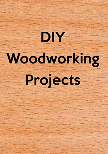 DIY Woodworking Projects: Do It Yourself (DIY) Building Modifying Repairing Furniture & Woodworking Projects Journal