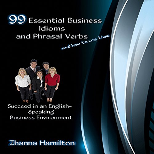 99 Essential Business Idioms and Phrasal Verbs Titelbild