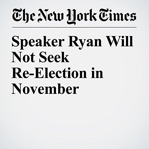 Speaker Ryan Will Not Seek Re-Election in November audiobook cover art