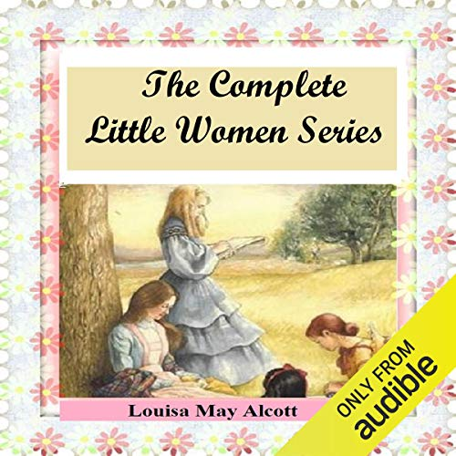 The Complete Little Women Series: Little Women, Good Wives, Little Men, Jo's Boys (4 books in one) Titelbild