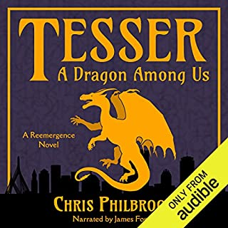Tesser: A Dragon Among Us     A Reemergence Novel, Book 1              By:                                                                                                                                 Chris Philbrook                               Narrated by:                                                                                                                                 James Foster                      Length: 12 hrs     2,771 ratings     Overall 4.2