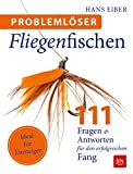 Problemlöser Fliegenfischen: 111 Fragen und Antworten (BLV)