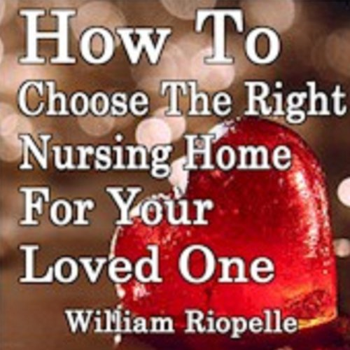 How to Choose the Right Nursing Home for Your Loved One cover art