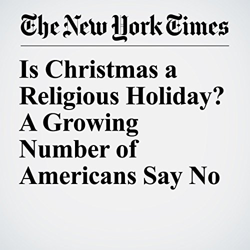 Is Christmas a Religious Holiday? A Growing Number of Americans Say No copertina