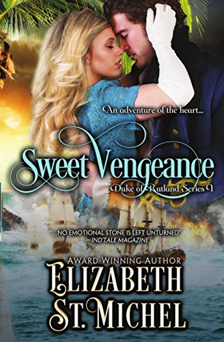 Sweet Vengeance: Duke of Rutland Series Book 1 by [Elizabeth St. Michel]