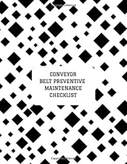 "Conveyor Belt Preventive Maintenance Checklist: Daily Journal Logbook for Work Routine Inspection, Safety Check, Repair Record, Efficient Business or ... 8.5""X11"" with 120 pages. (Conveyor Belt Logs)"