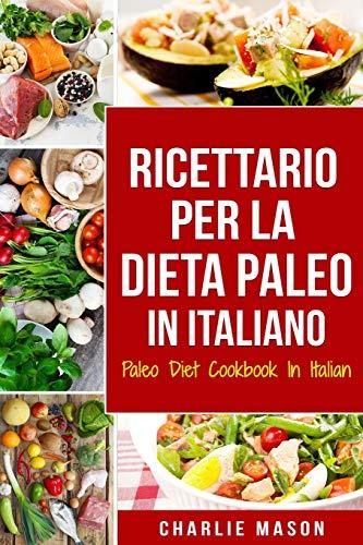 Ricettario per la Dieta Paleo In Italiano/Paleo Diet Cookbook In Italian