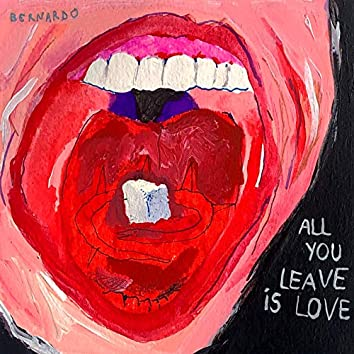 All You Leave Is Love