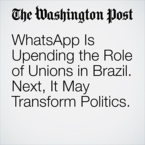 WhatsApp Is Upending the Role of Unions in Brazil. Next, It May Transform Politics. copertina