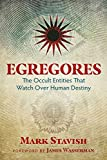 Egregores: The Occult Entities That Watch Over Human Destiny - Mark Stavish