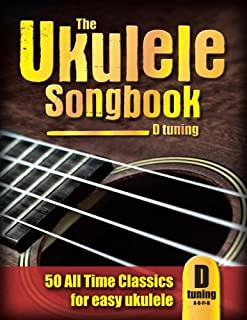 The Ukulele Songbook (D tuning): 50 All Time Classics for easy ukulele