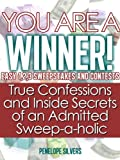 You are a Winner! Easy 1,2,3 Sweepstakes and Contests 'True Confessions and Inside Secrets of an Admitted Sweep-a-holic' (Easy Sweeps and Contests Book 1)