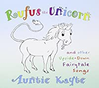 Rufus the Unicorn & Other Upside-Down Fairytale