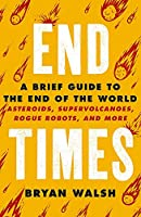 End Times: Asteroids, Supervolcanoes, Plagues and More