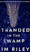 Stranded In The Swamp (Wade Dalton And Sam Cates Mysteries Book 3)