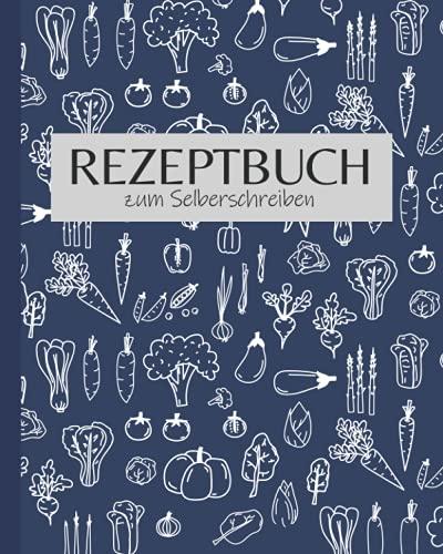 Rezeptbuch zum Selberschreiben: leeres DIY Kochbuch zum selbst gestalten (blaue Edition)