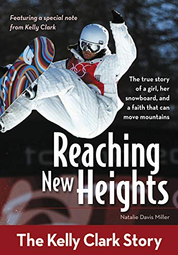 Reaching New Heights: The Kelly Clark Story (ZonderKidz Biography)
