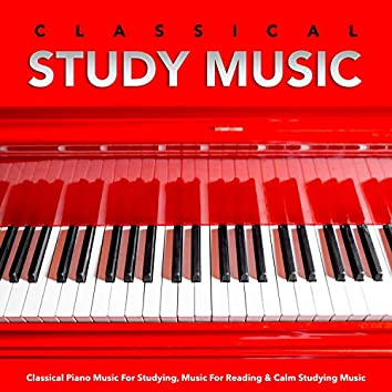 Classical Study Music: Classical Piano Music For Studying, Music For Reading & Calm Studying Music
