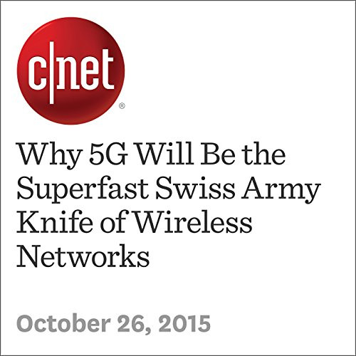 Why 5G Will Be the Superfast Swiss Army Knife of Wireless Networks audiobook cover art