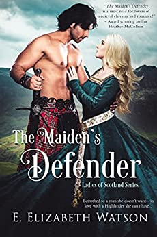 The Maiden's Defender (The Ladies of Scotland Book 2) by [E. Elizabeth Watson]