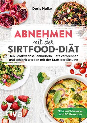 Abnehmen mit der Sirtfood-Diät: Den Stoffwechsel ankurbeln, Fett verbrennen und schlank werden mit der Kraft der Sirtuine. Mit 3 Wochenplänen und 65 Rezepten