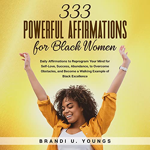 333 Powerful Affirmations for Black Women: Daily Affirmations to Reprogram Your Mind for Self-Love, Success, Abundance, t...