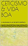 CETICISMO & VIDA BOA: O HELENISMO À LUZ DE SEXTO EMPÍRICO (DESPERTAR FILOSÓFICO) (Portuguese Edition)