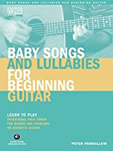 Baby Songs and Lullabies for Beginning Guitar: Learn to Play Traditional Folk Songs for Babies and Toddlers on Acoustic Gu...