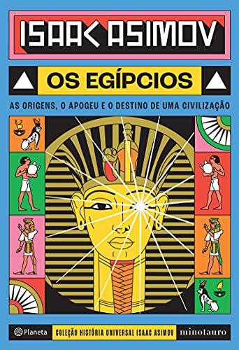 Os egípcios: As origens, o apogeu e o destino de uma civilização