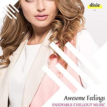 Awesome Feelings - Enjoyable Chillout Music
