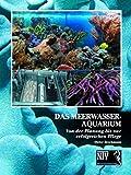 Das Meerwasseraquarium: Von der Planung bis zur erfolgreichen Pflege...