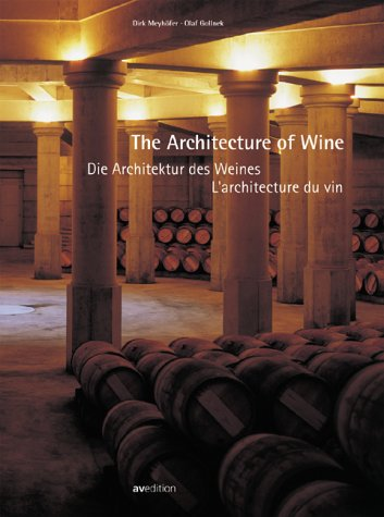 The Architecture of Wine: Die Architektur Des Weines : L\'Arcgutecture Du Vin: Architecture and Wine-growing in Bordeaux and the Napa Valley